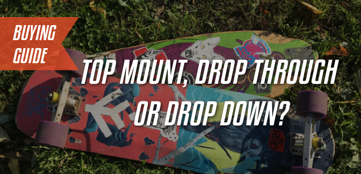 top mount drop through or drop down longboard