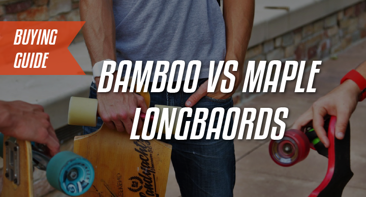 bamboo vs maple longboards